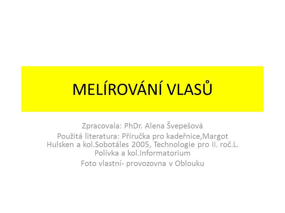 MELÍROVÁNÍ VLASŮ Zpracovala: PhDr. Alena Švepešová Použitá literatura: Příručka pro kadeřnice,Margot Hulsken a kol.Sobotáles 2005, Technologie pro II.