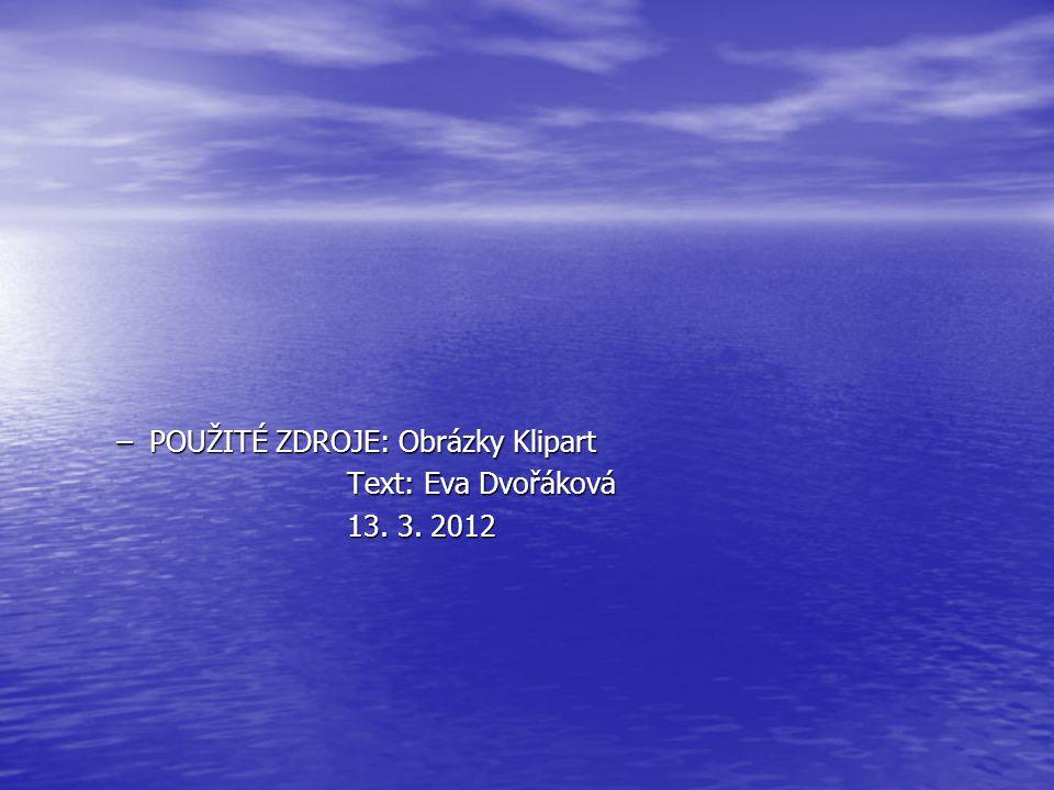 –POUŽITÉ ZDROJE: Obrázky Klipart Text: Eva Dvořáková Text: Eva Dvořáková 13. 3. 2012 13. 3. 2012