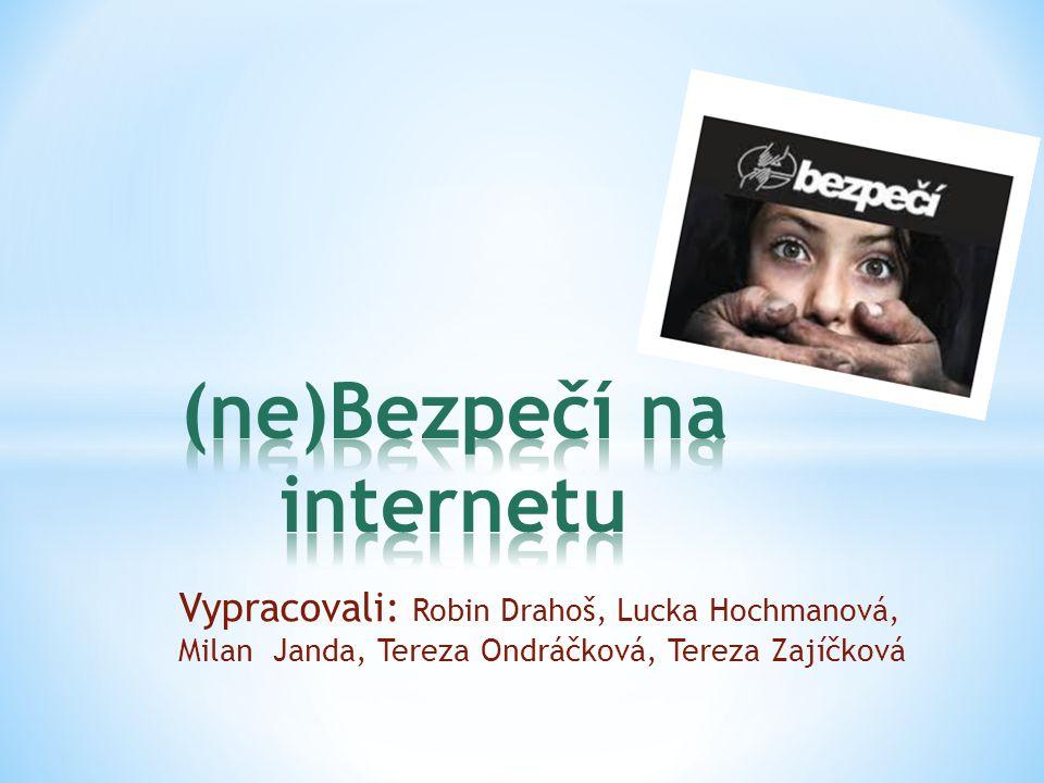 Vypracovali: Robin Drahoš, Lucka Hochmanová, Milan Janda, Tereza Ondráčková, Tereza Zajíčková