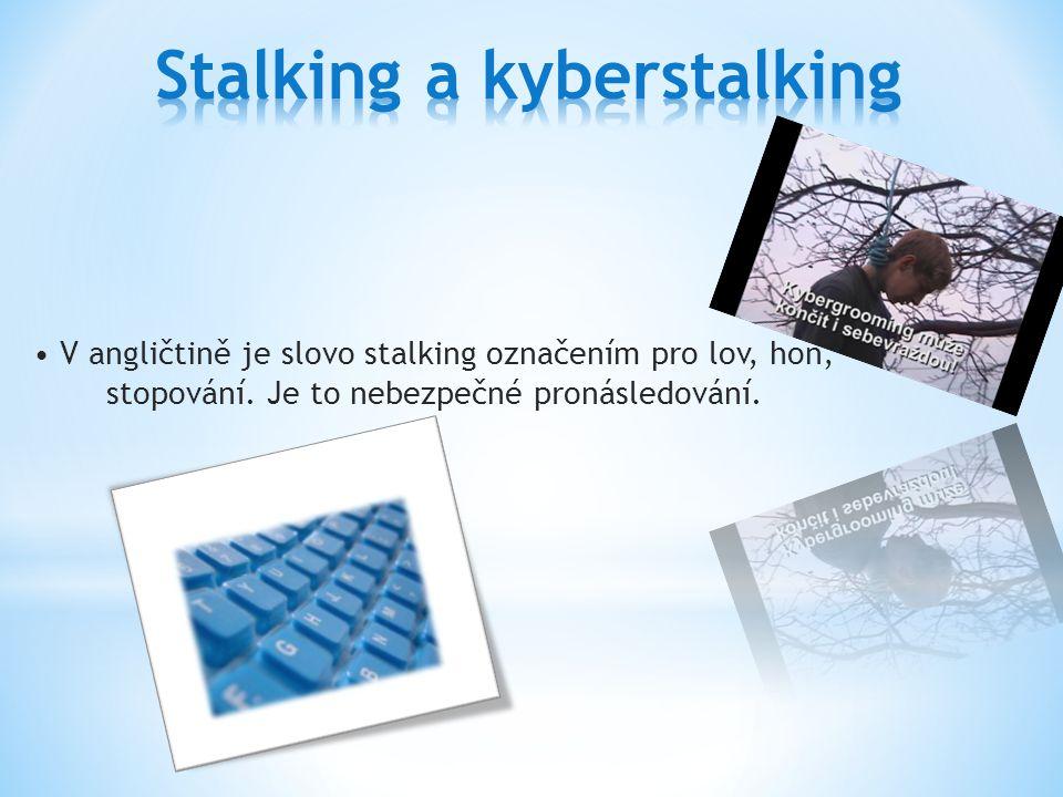 V angličtině je slovo stalking označením pro lov, hon, stopování. Je to nebezpečné pronásledování.