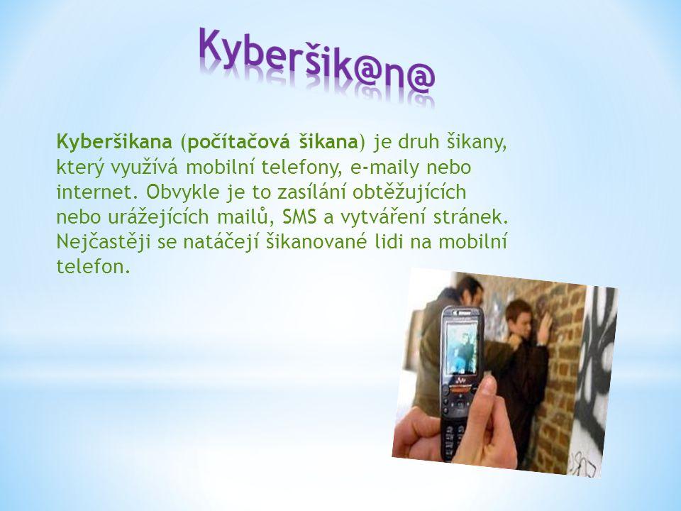 Kyberšikana (počítačová šikana) je druh šikany, který využívá mobilní telefony, e-maily nebo internet.
