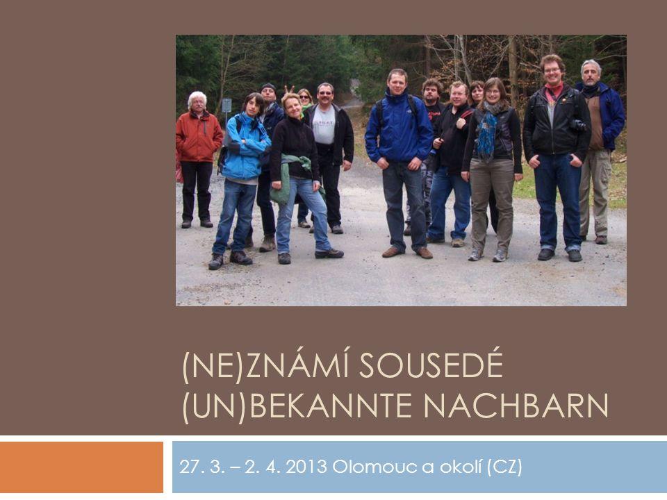 (NE)ZNÁMÍ SOUSEDÉ (UN)BEKANNTE NACHBARN 27. 3. – 2. 4. 2013 Olomouc a okolí (CZ)