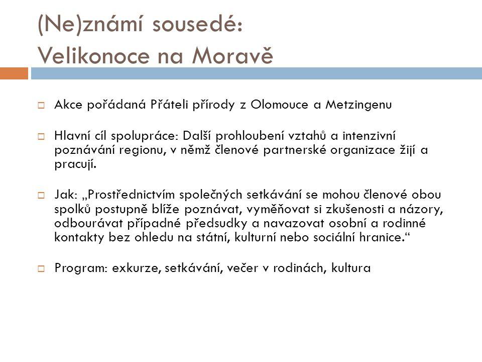 (Ne)známí sousedé: Velikonoce na Moravě  Akce pořádaná Přáteli přírody z Olomouce a Metzingenu  Hlavní cíl spolupráce: Další prohloubení vztahů a intenzivní poznávání regionu, v němž členové partnerské organizace žijí a pracují.