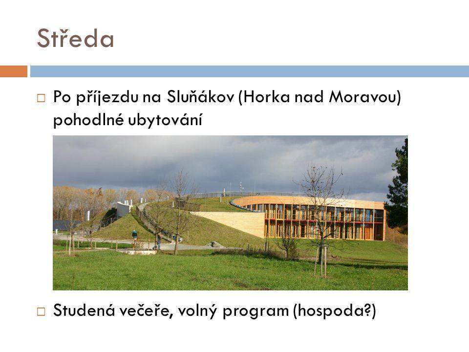 Středa  Po příjezdu na Sluňákov (Horka nad Moravou) pohodlné ubytování  Studená večeře, volný program (hospoda )