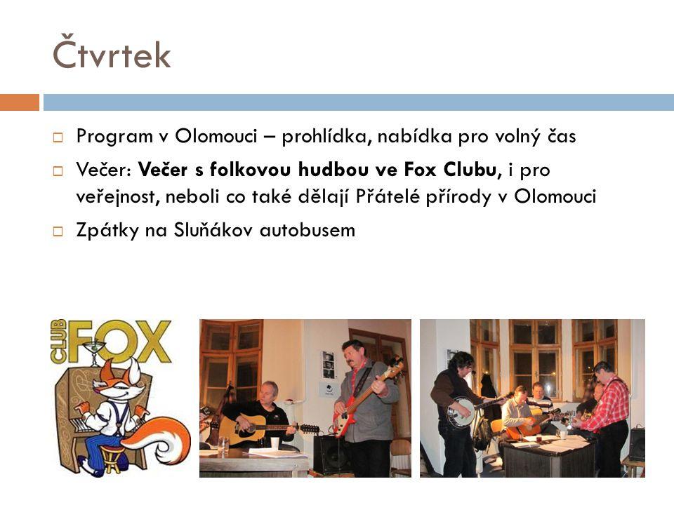 Čtvrtek  Program v Olomouci – prohlídka, nabídka pro volný čas  Večer: Večer s folkovou hudbou ve Fox Clubu, i pro veřejnost, neboli co také dělají Přátelé přírody v Olomouci  Zpátky na Sluňákov autobusem