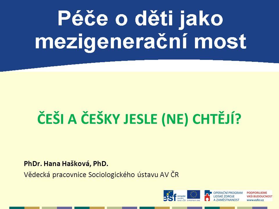 ČEŠI A ČEŠKY JESLE (NE) CHTĚJÍ. PhDr. Hana Hašková, PhD.