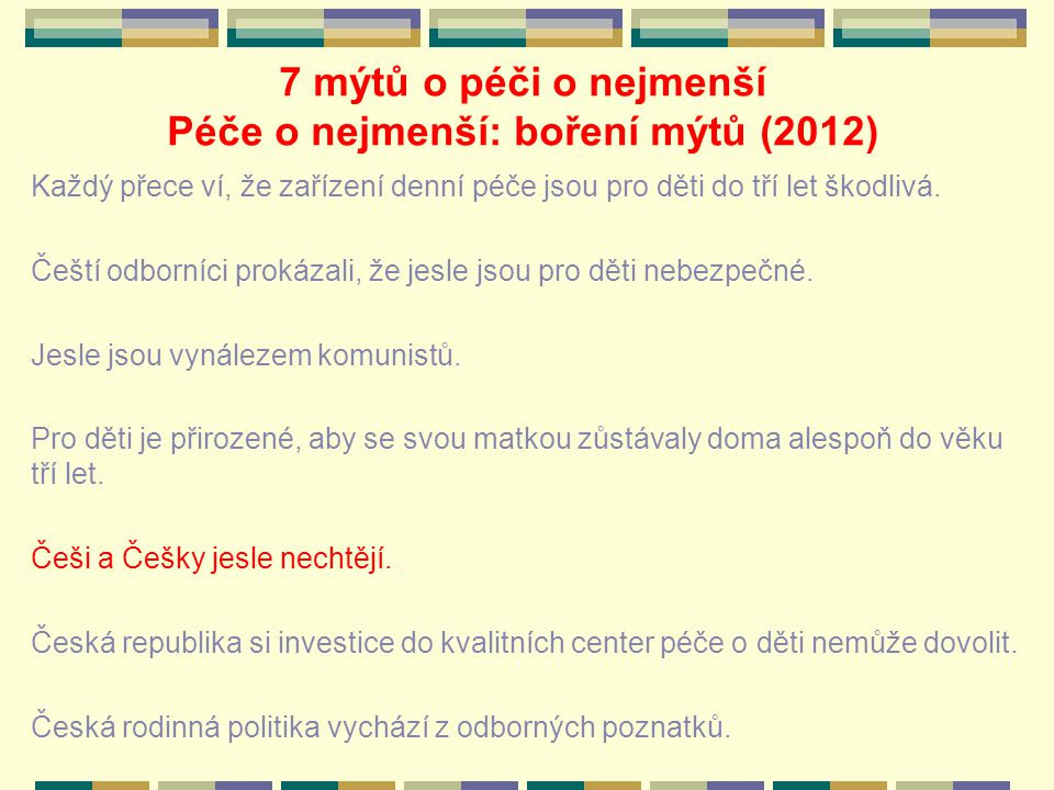 7 mýtů o péči o nejmenší Péče o nejmenší: boření mýtů (2012) Každý přece ví, že zařízení denní péče jsou pro děti do tří let škodlivá.
