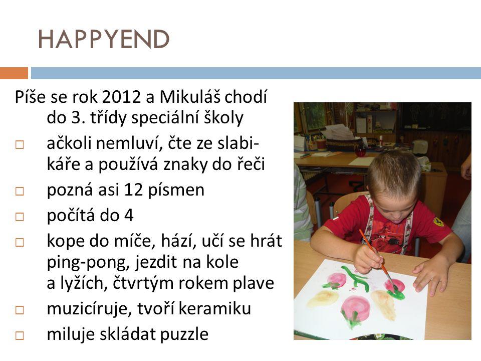 HAPPYEND Píše se rok 2012 a Mikuláš chodí do 3. třídy speciální školy  ačkoli nemluví, čte ze slabi- káře a používá znaky do řeči  pozná asi 12 písm