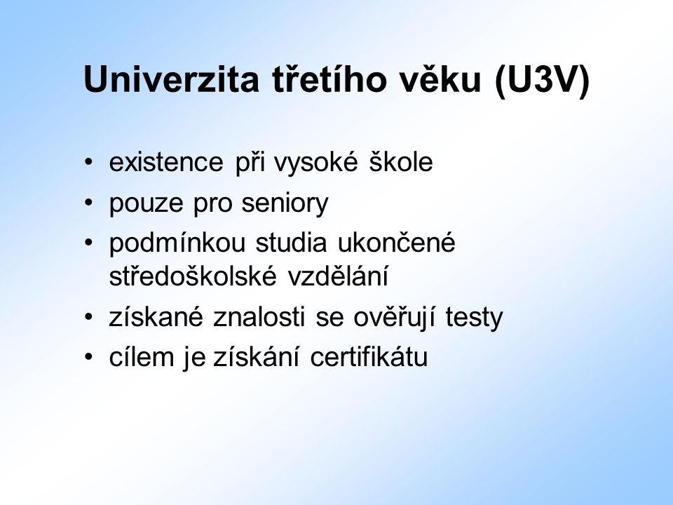Univerzita třetího věku (U3V) existence při vysoké škole pouze pro seniory podmínkou studia ukončené středoškolské vzdělání získané znalosti se ověřuj