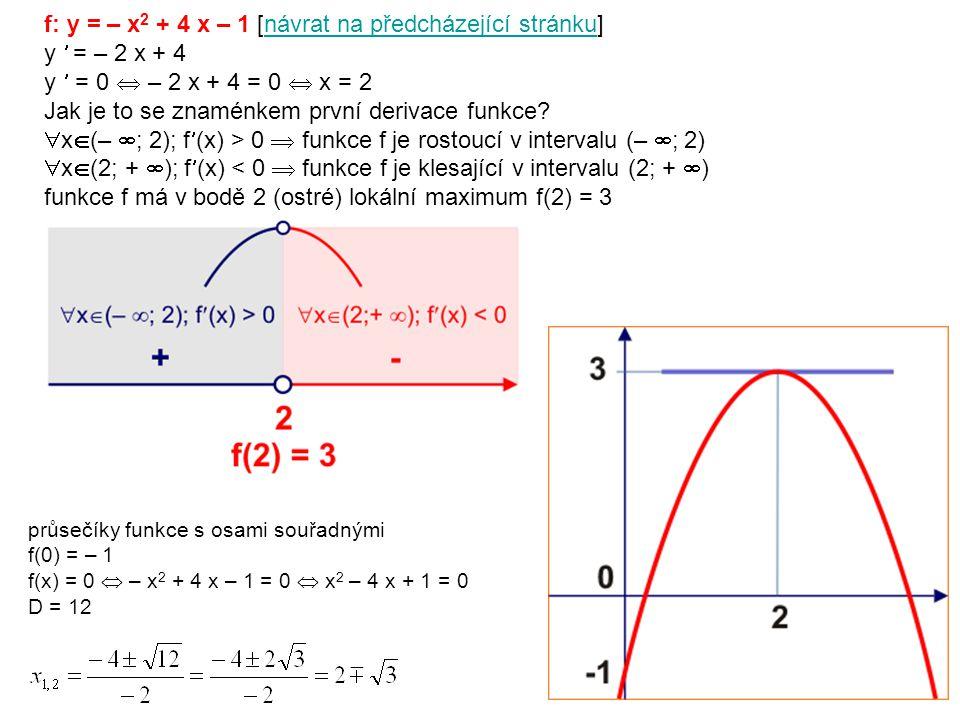 f: y = – x 2 + 4 x – 1 [návrat na předcházející stránku]návrat na předcházející stránku y = – 2 x + 4 y = 0  – 2 x + 4 = 0  x = 2 Jak je to se znaménkem první derivace funkce.