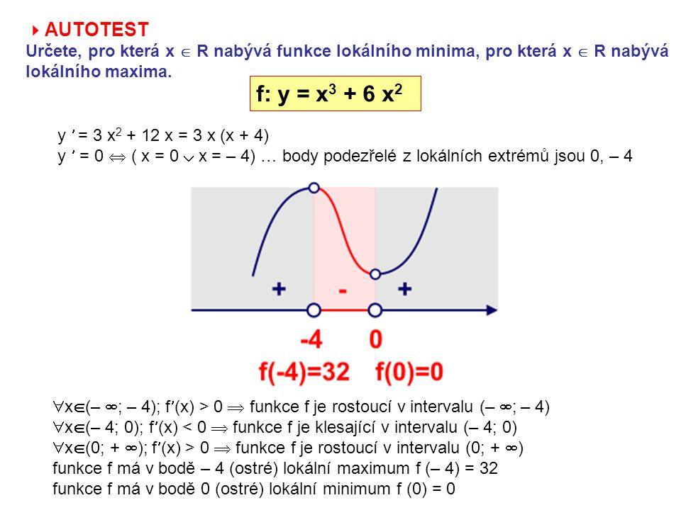  AUTOTEST Určete, pro která x  R nabývá funkce lokálního minima, pro která x  R nabývá lokálního maxima.
