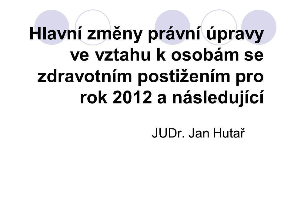 Hlavní změny právní úpravy ve vztahu k osobám se zdravotním postižením pro rok 2012 a následující JUDr.
