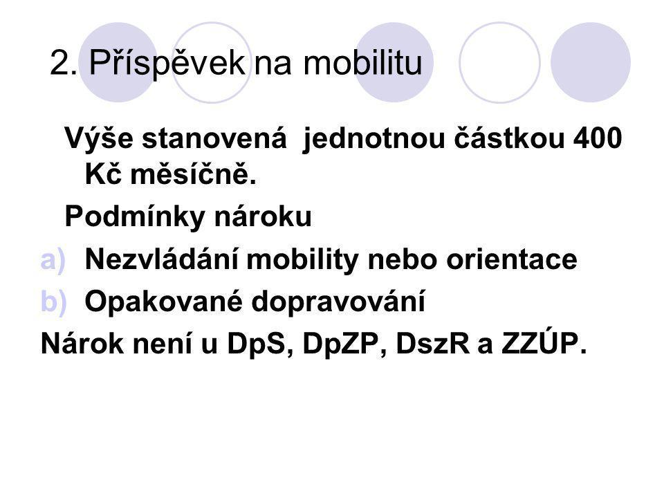 2.Příspěvek na mobilitu Výše stanovená jednotnou částkou 400 Kč měsíčně.