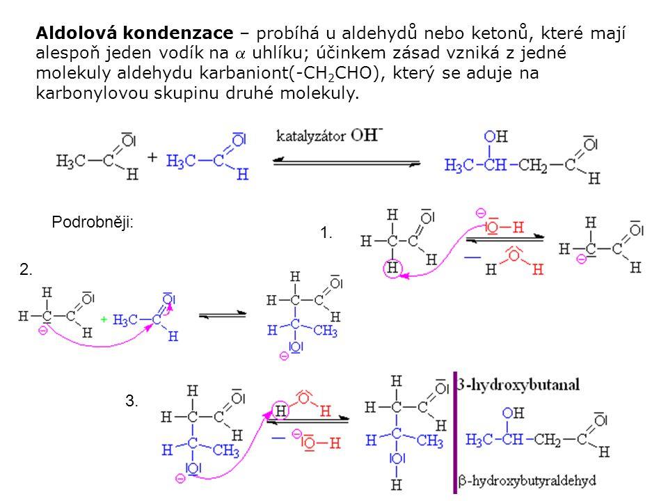 Podrobněji: 1. 2. 3. Aldolová kondenzace – probíhá u aldehydů nebo ketonů, které mají alespoň jeden vodík na  uhlíku; účinkem zásad vzniká z jedné mo