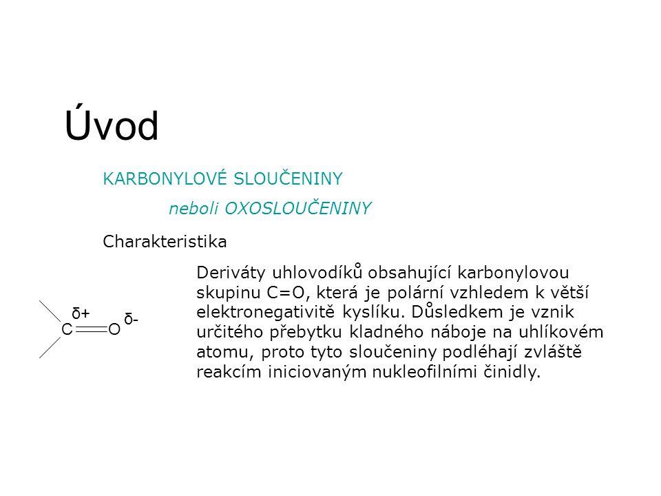 Úvod KARBONYLOVÉ SLOUČENINY neboli OXOSLOUČENINY Charakteristika Deriváty uhlovodíků obsahující karbonylovou skupinu C=O, která je polární vzhledem k