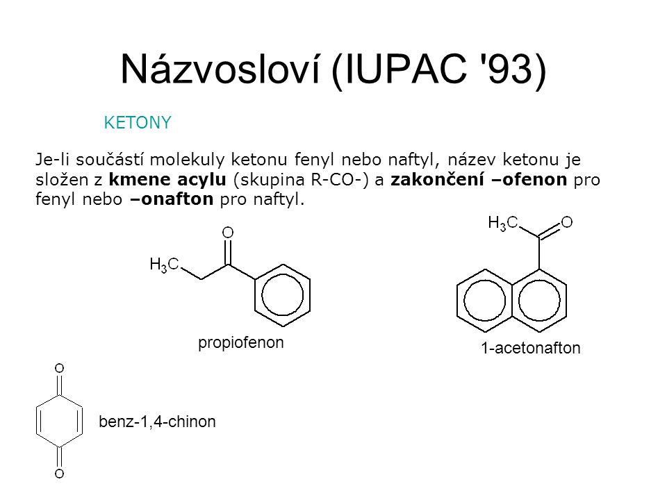 Názvosloví (IUPAC '93) KETONY Je-li součástí molekuly ketonu fenyl nebo naftyl, název ketonu je složen z kmene acylu (skupina R-CO-) a zakončení –ofen