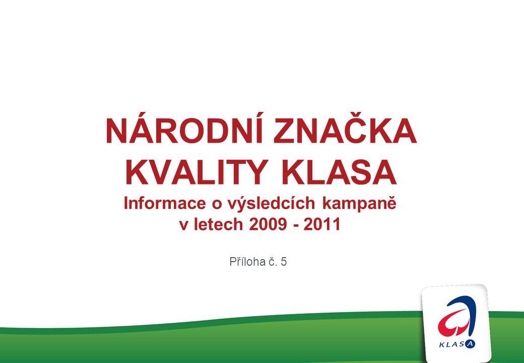 NÁRODNÍ ZNAČKA KVALITY KLASA Informace o výsledcích kampaně v letech 2009 - 2011 Příloha č. 5