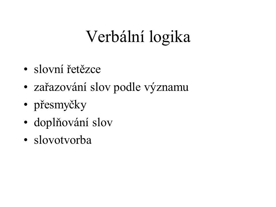 Verbální logika slovní řetězce zařazování slov podle významu přesmyčky doplňování slov slovotvorba