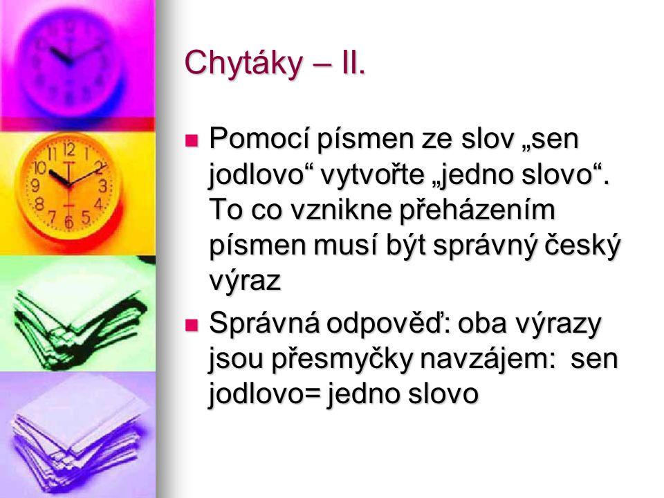 """Chytáky – II. Pomocí písmen ze slov """"sen jodlovo"""" vytvořte """"jedno slovo"""". To co vznikne přeházením písmen musí být správný český výraz Pomocí písmen z"""