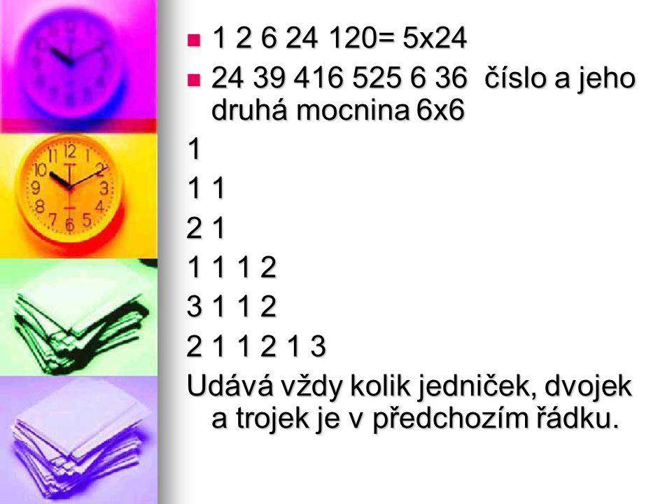1 2 6 24 120= 5x24 1 2 6 24 120= 5x24 24 39 416 525 6 36 číslo a jeho druhá mocnina 6x6 24 39 416 525 6 36 číslo a jeho druhá mocnina 6x61 1 1 2 1 1 1