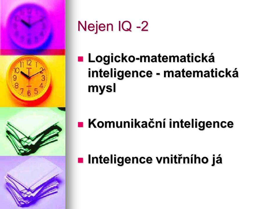 Nejen IQ -2 Logicko-matematická inteligence - matematická mysl Logicko-matematická inteligence - matematická mysl Komunikační inteligence Komunikační