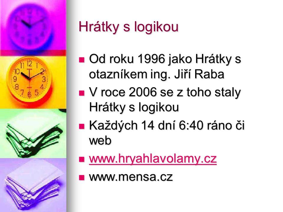 Hrátky s logikou Od roku 1996 jako Hrátky s otazníkem ing. Jiří Raba Od roku 1996 jako Hrátky s otazníkem ing. Jiří Raba V roce 2006 se z toho staly H