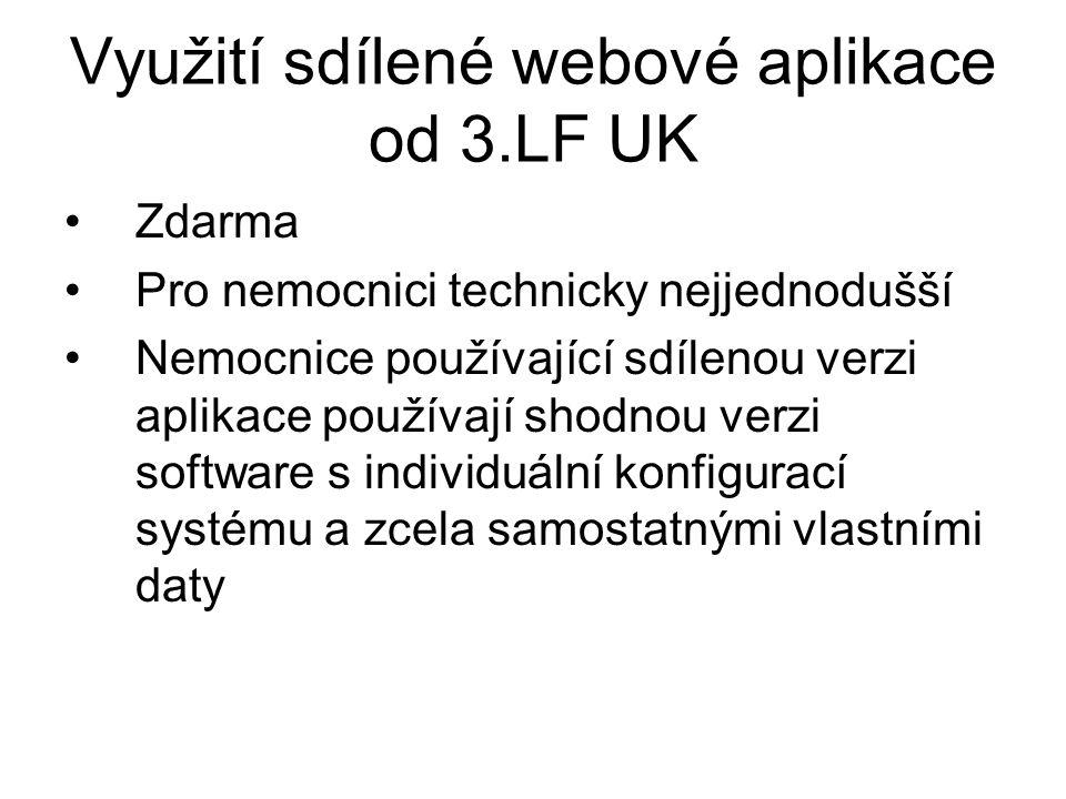 Využití sdílené webové aplikace od 3.LF UK Zdarma Pro nemocnici technicky nejjednodušší Nemocnice používající sdílenou verzi aplikace používají shodno