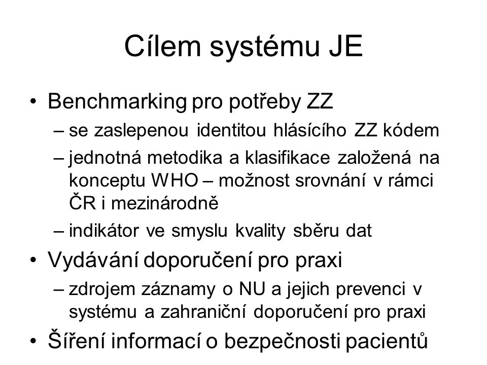 Cílem systému JE Benchmarking pro potřeby ZZ –se zaslepenou identitou hlásícího ZZ kódem –jednotná metodika a klasifikace založená na konceptu WHO – m