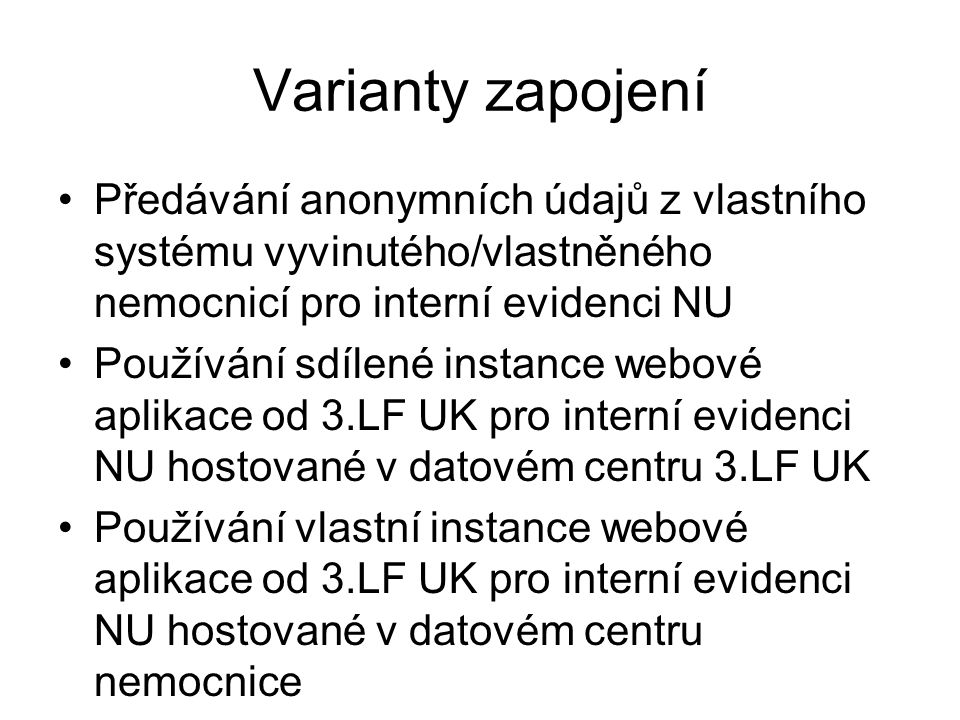 Zdravotnické zařízení osobní údaje 3.LF UK anonymizovaná data Varianta zapojení 1: posílání anonymizovaných dat automaticky přes internet benchmarking