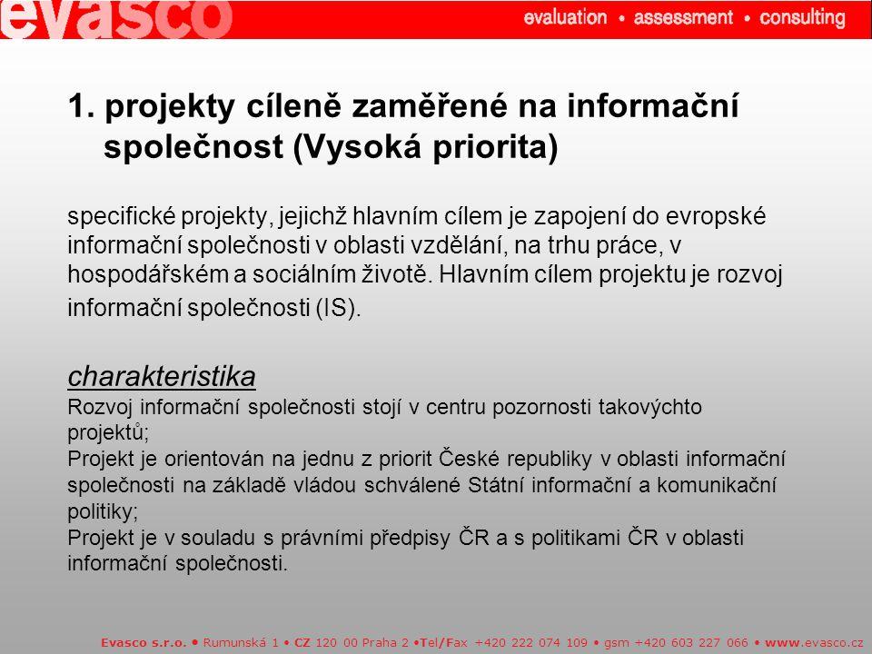 1. projekty cíleně zaměřené na informační společnost (Vysoká priorita) specifické projekty, jejichž hlavním cílem je zapojení do evropské informační s