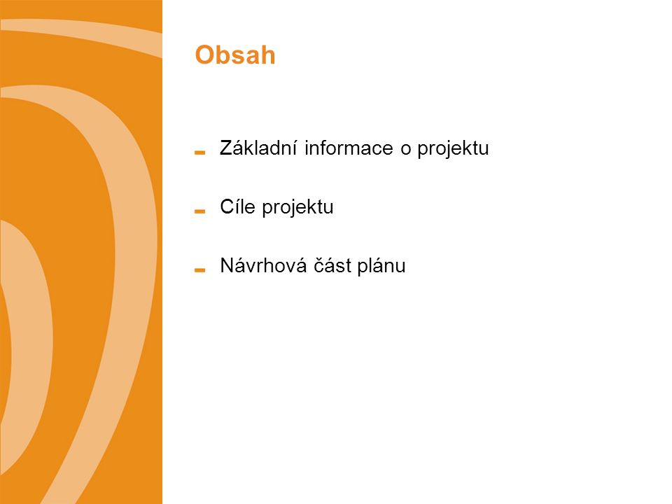 Obsah Základní informace o projektu Cíle projektu Návrhová část plánu
