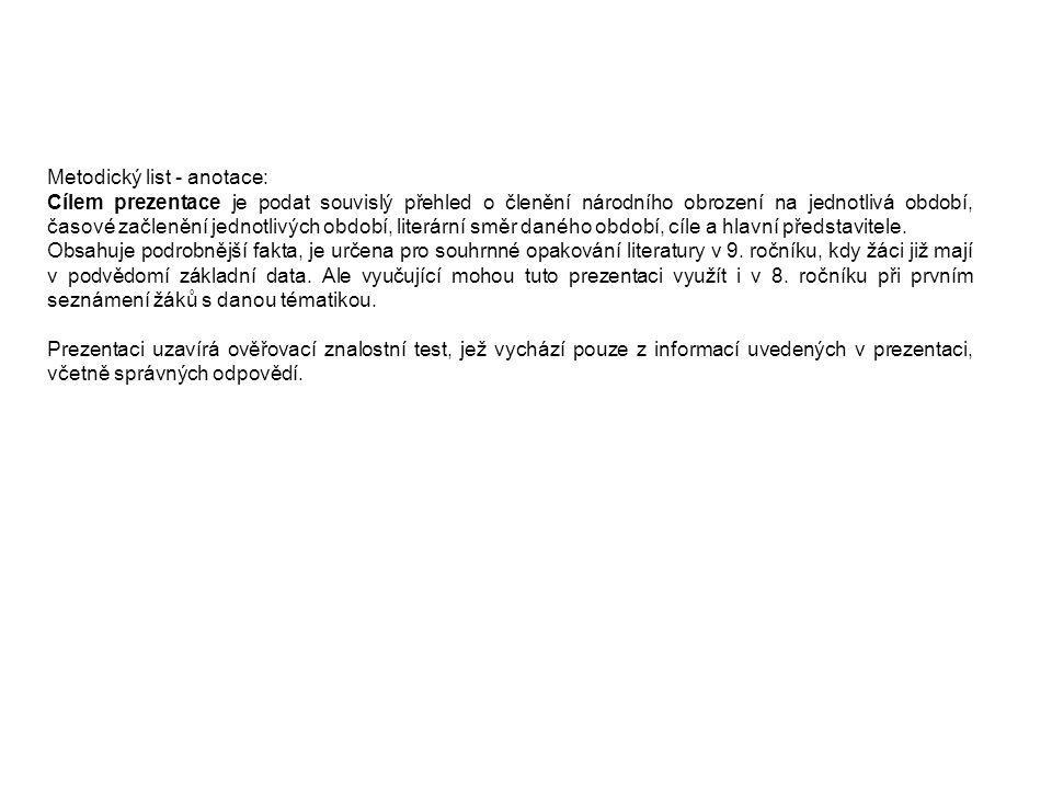 Metodický list - anotace: Cílem prezentace je podat souvislý přehled o členění národního obrození na jednotlivá období, časové začlenění jednotlivých