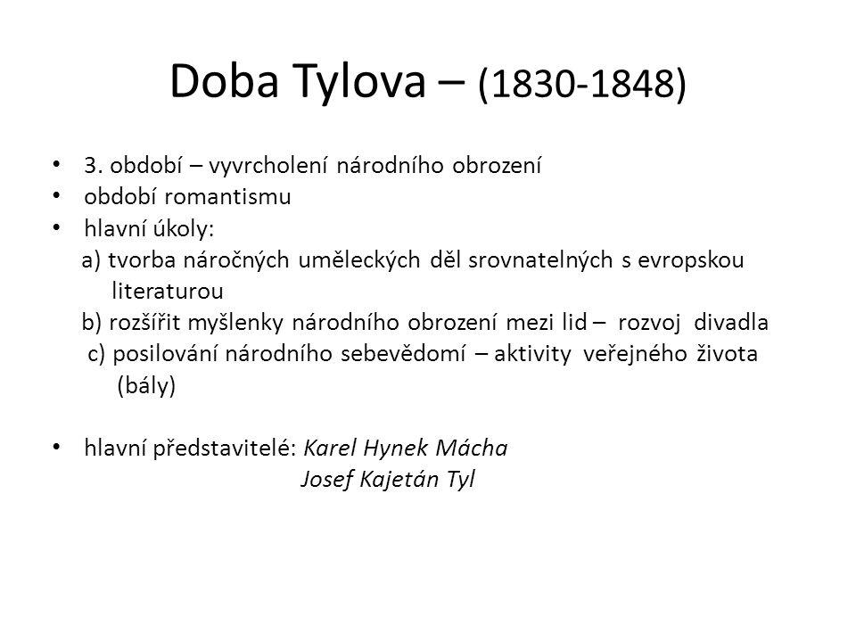 Doba Tylova – (1830-1848) 3. období – vyvrcholení národního obrození období romantismu hlavní úkoly: a) tvorba náročných uměleckých děl srovnatelných