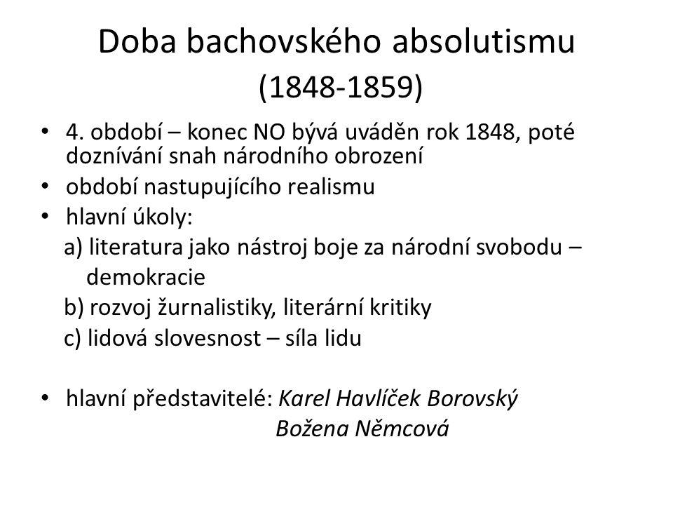 Doba bachovského absolutismu (1848-1859) 4. období – konec NO bývá uváděn rok 1848, poté doznívání snah národního obrození období nastupujícího realis