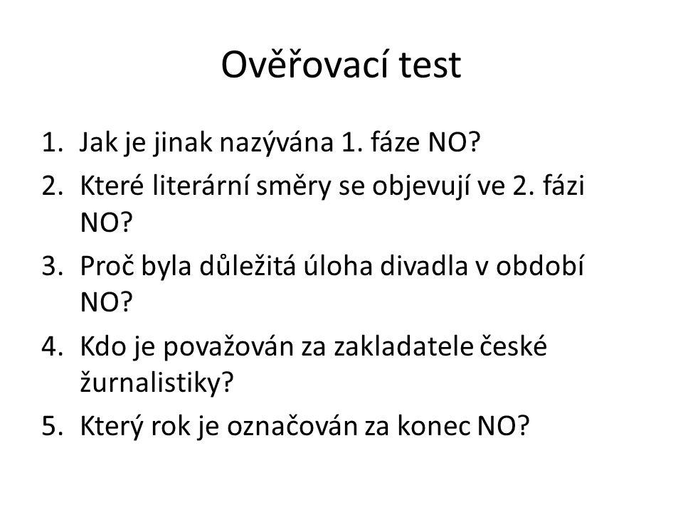 Ověřovací test 1.Jak je jinak nazývána 1. fáze NO? 2.Které literární směry se objevují ve 2. fázi NO? 3.Proč byla důležitá úloha divadla v období NO?