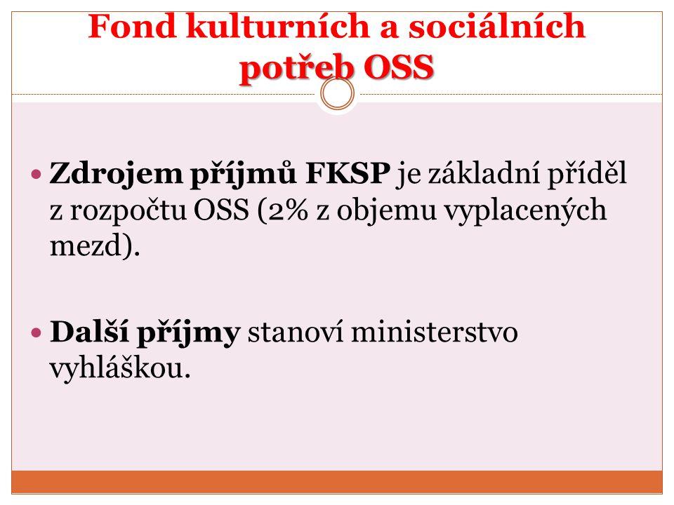 potřeb OSS Fond kulturních a sociálních potřeb OSS Zdrojem příjmů FKSP je základní příděl z rozpočtu OSS (2% z objemu vyplacených mezd). Další příjmy