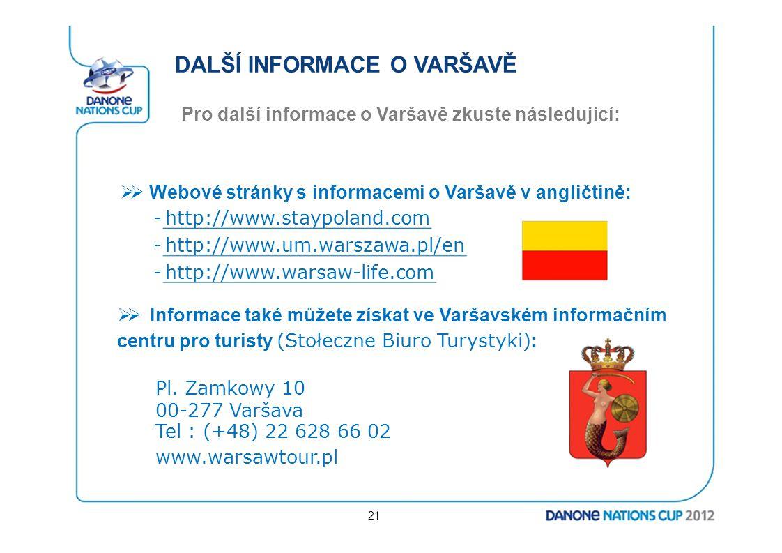 DALŠÍ INFORMACE O VARŠAVĚ Pro další informace o Varšavě zkuste následující:  Webové stránky s informacemi o Varšavě v angličtině: -http://www.staypo