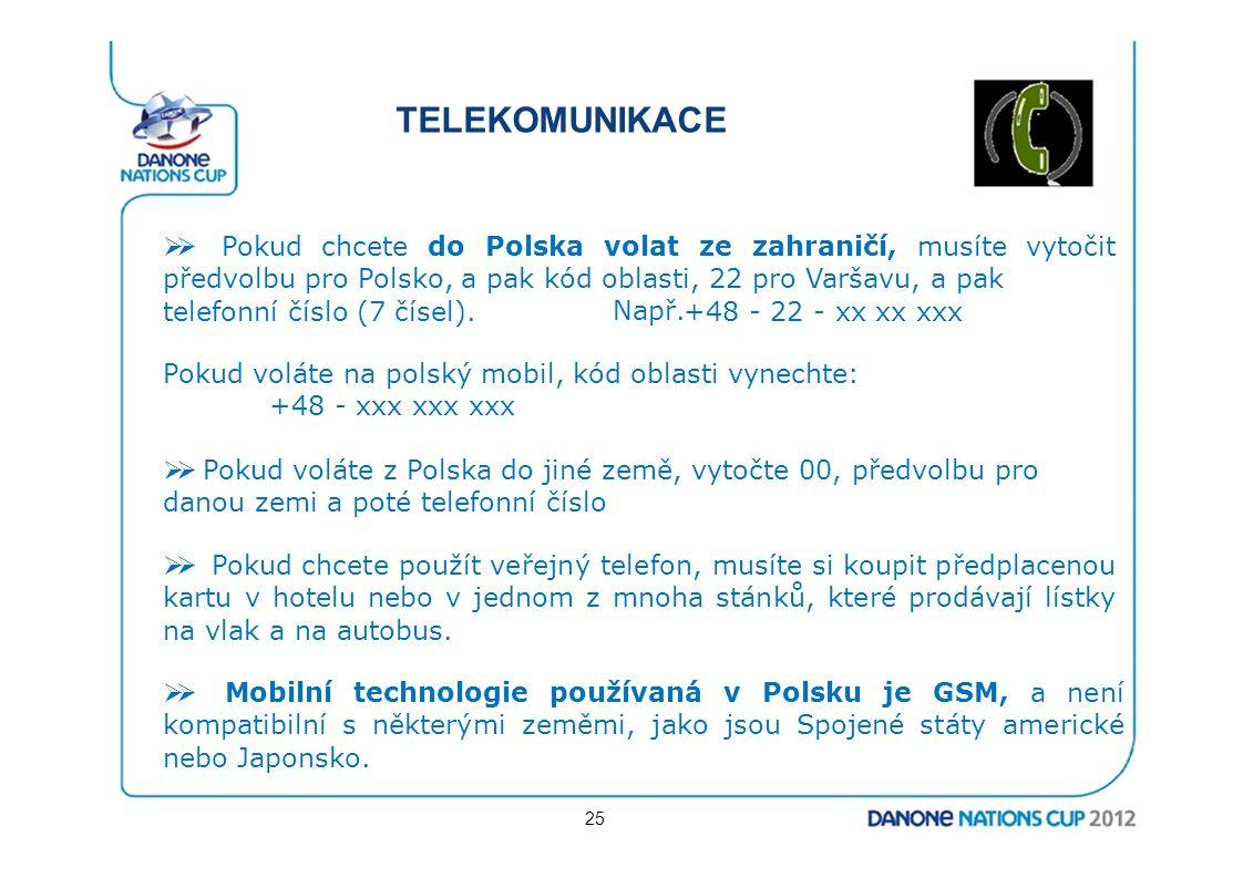 TELEKOMUNIKACE  Pokud chcete do Polska volat ze zahraničí, musíte vytočit předvolbu pro Polsko, a pak kód oblasti, 22 pro Varšavu, a pak telefonní č