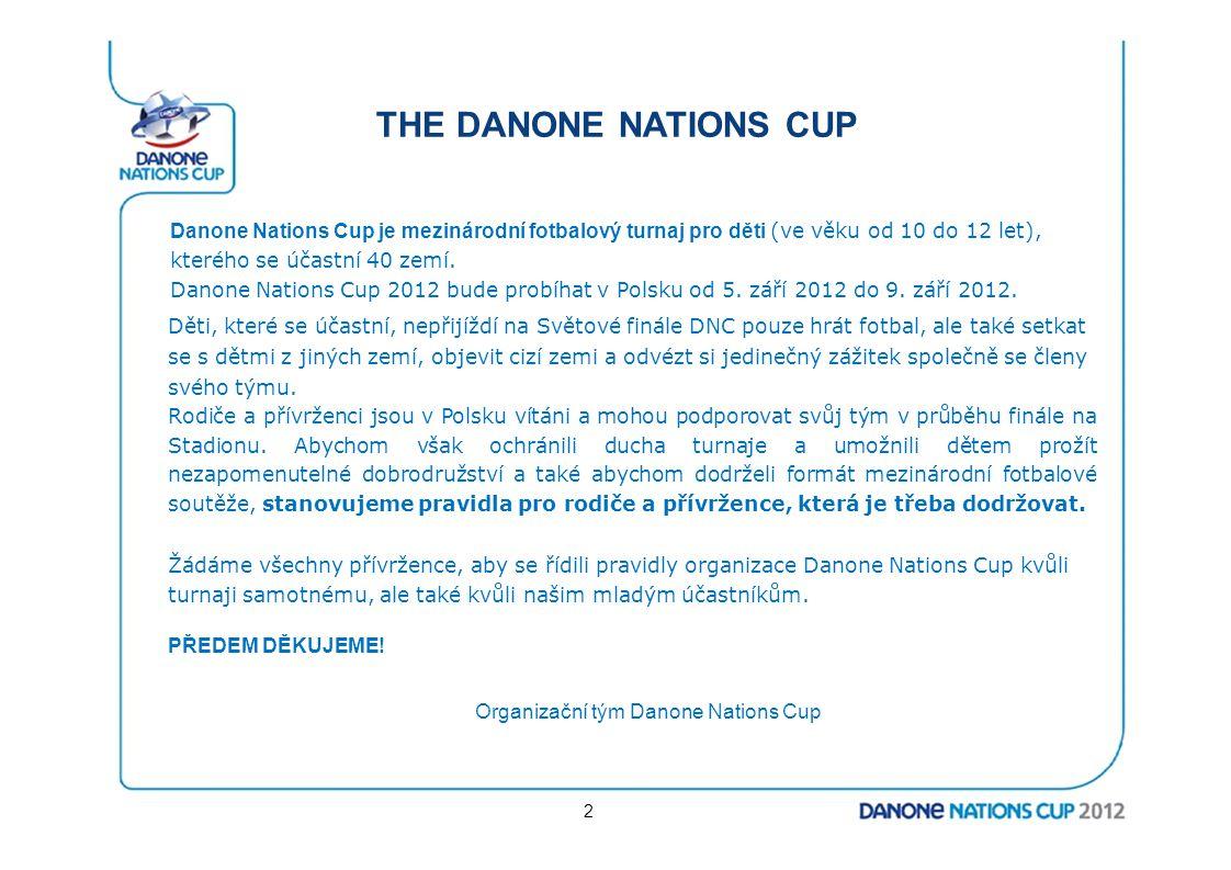 THE DANONE NATIONS CUP Danone Nations Cup je mezinárodní fotbalový turnaj pro děti (ve věku od 10 do 12 let), kterého se účastní 40 zemí. Danone Natio