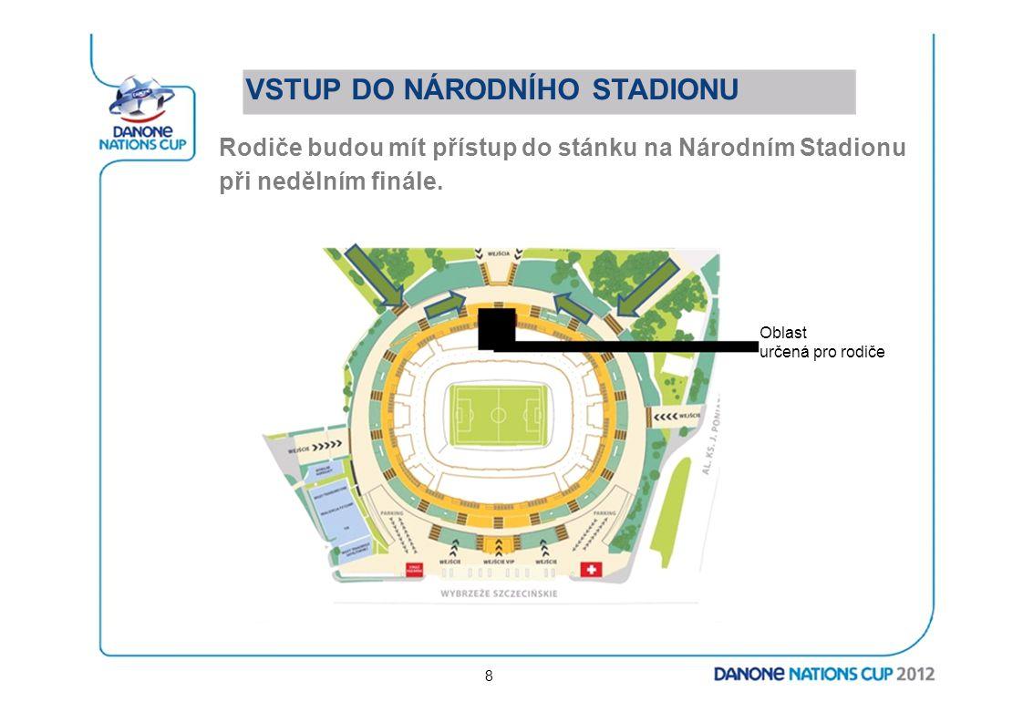 VSTUP DO NÁRODNÍHO STADIONU Rodiče budou mít přístup do stánku na Národním Stadionu při nedělním finále. Oblast určená pro rodiče 8
