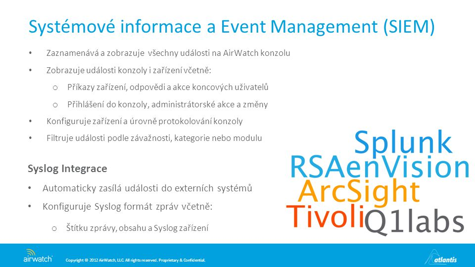 Copyright © 2012 AirWatch, LLC. All rights reserved. Proprietary & Confidential. Systémové informace a Event Management (SIEM) Zaznamenává a zobrazuje