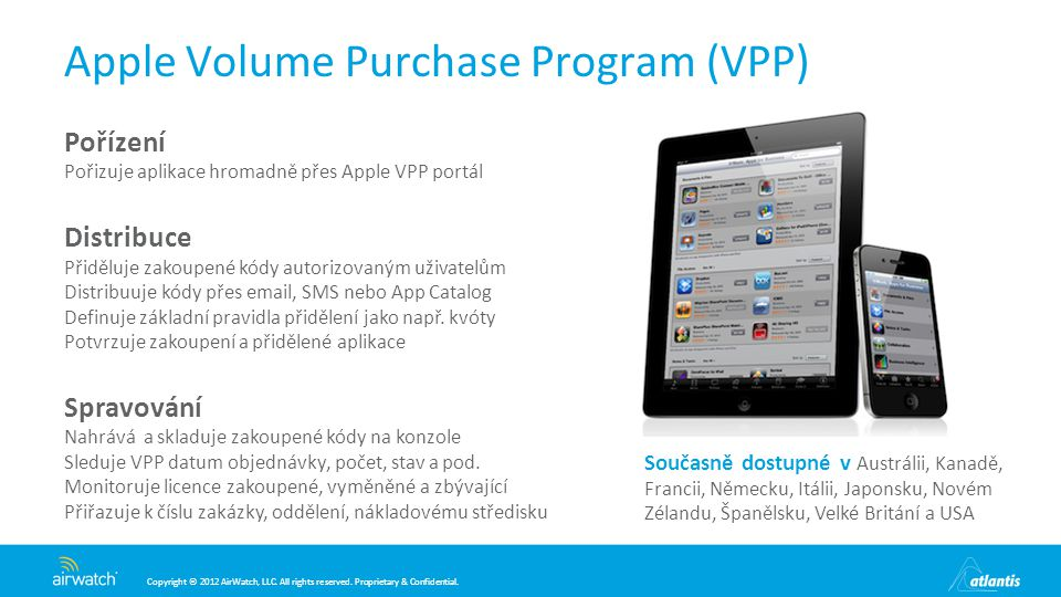 Copyright © 2012 AirWatch, LLC. All rights reserved. Proprietary & Confidential. Apple Volume Purchase Program (VPP) Pořízení Pořizuje aplikace hromad