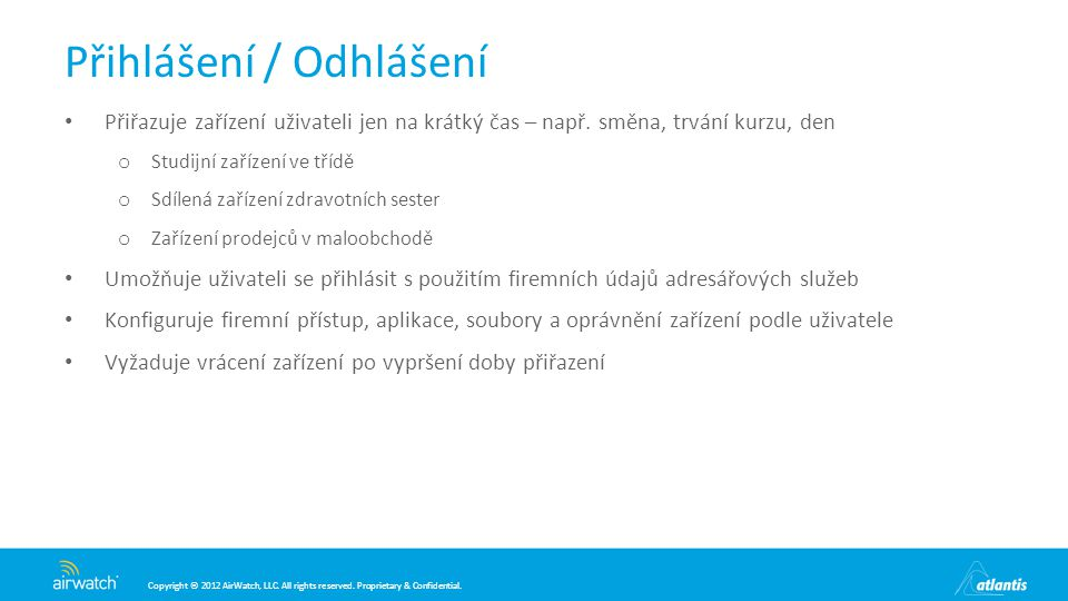 Copyright © 2012 AirWatch, LLC. All rights reserved. Proprietary & Confidential. Přihlášení / Odhlášení Přiřazuje zařízení uživateli jen na krátký čas