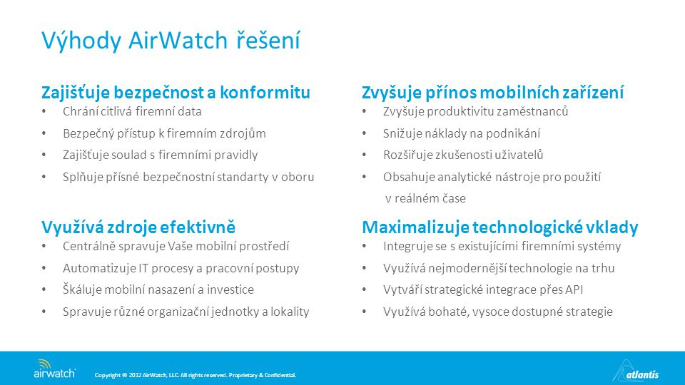 Copyright © 2012 AirWatch, LLC. All rights reserved. Proprietary & Confidential. Výhody AirWatch řešení Zvyšuje přínos mobilních zařízení Zvyšuje prod