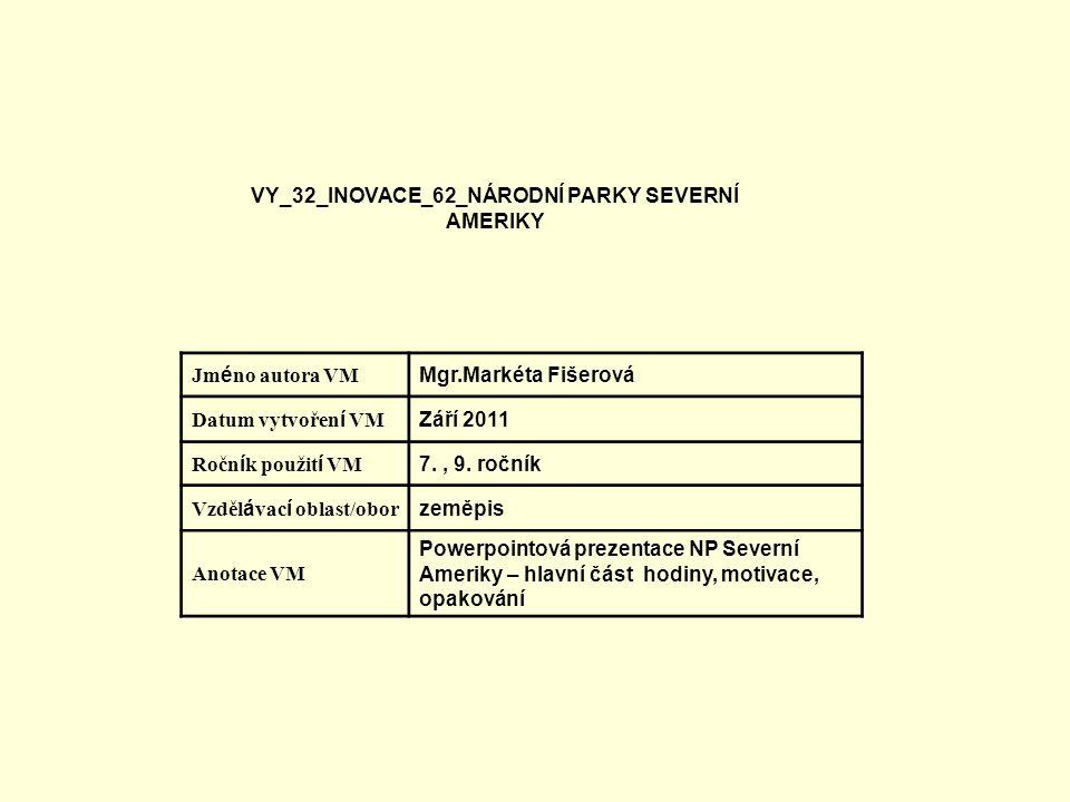 VY_32_INOVACE_62_NÁRODNÍ PARKY SEVERNÍ AMERIKY Jm é no autora VM Mgr.Markéta Fišerová Datum vytvořen í VM Září 2011 Ročn í k použit í VM 7., 9.