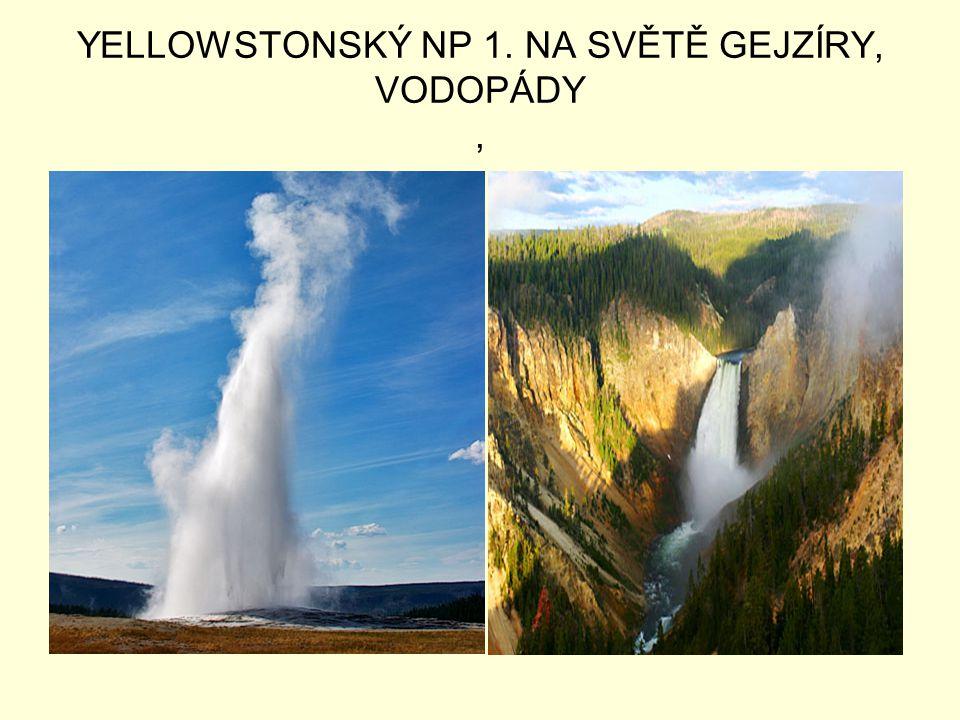 YELLOWSTONSKÝ NP 1. NA SVĚTĚ GEJZÍRY, VODOPÁDY,