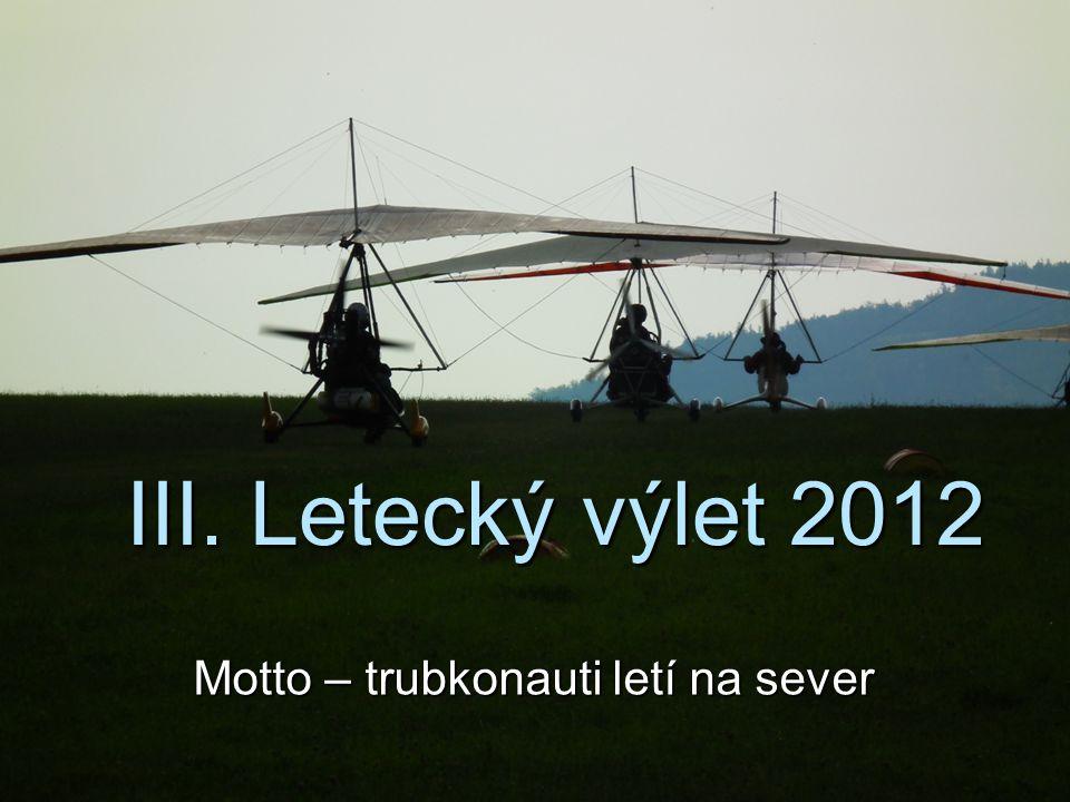 III. Letecký výlet 2012 Motto – trubkonauti letí na sever