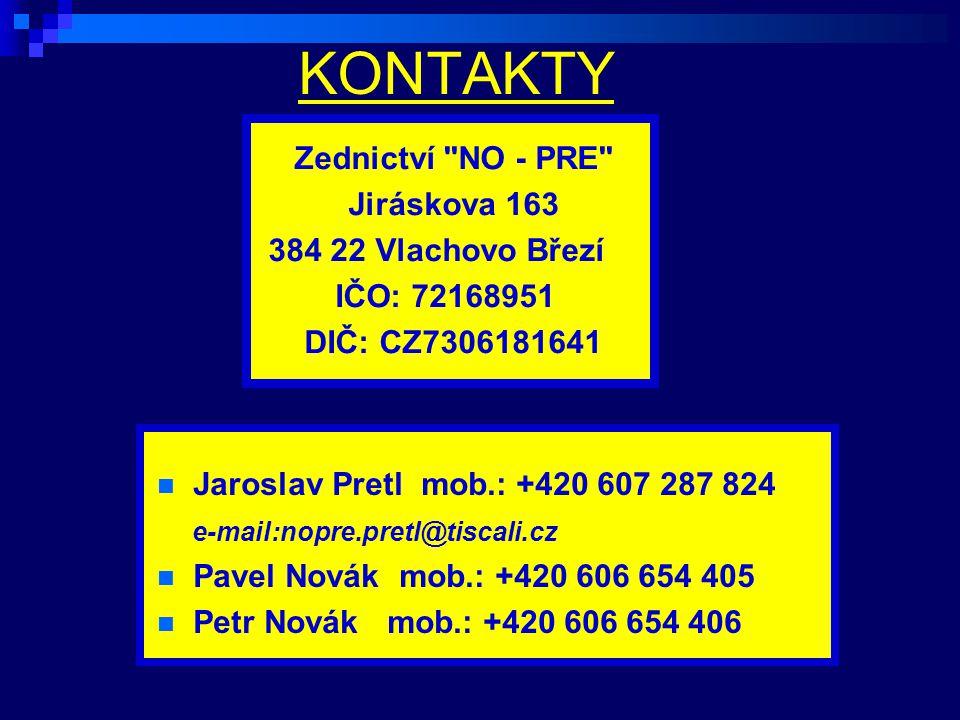 KONTAKTY Jaroslav Pretl mob.: +420 607 287 824 e-mail:nopre.pretl@tiscali.cz Pavel Novák mob.: +420 606 654 405 Petr Novák mob.: +420 606 654 406 Zedn
