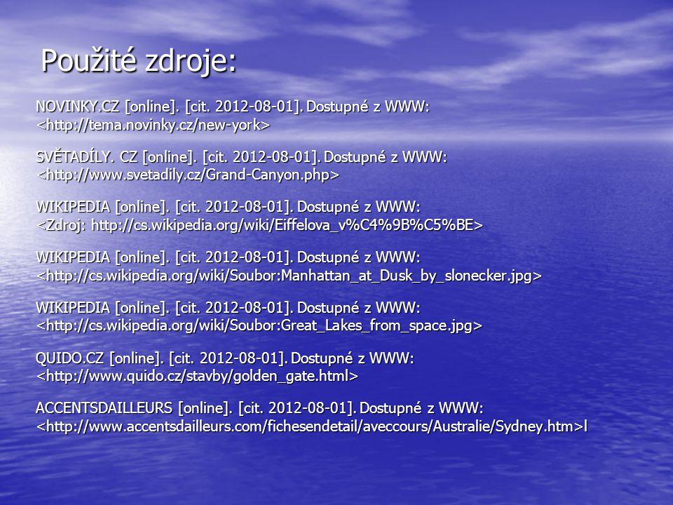 Použité zdroje: NOVINKY.CZ [online]. [cit. 2012-08-01]. Dostupné z WWW: SVĚTADÍLY. CZ [online]. [cit. 2012-08-01]. Dostupné z WWW: WIKIPEDIA [online].