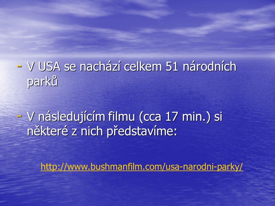 - V USA se nachází celkem 51 národních parků - V následujícím filmu (cca 17 min.) si některé z nich představíme: http://www.bushmanfilm.com/usa-narodn